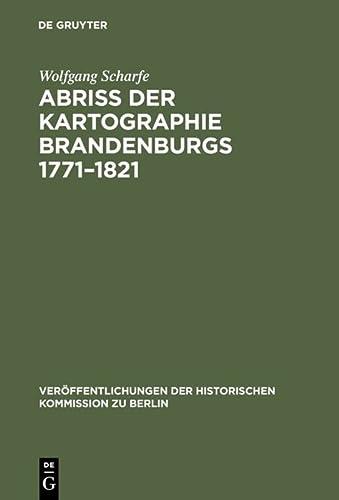 Abriss der Kartographie Brandenburgs 1771-1821. (Veröffentlichungen der Historischen Kommission zu Berlin, Band 35). - Scharfe, Wolfgang