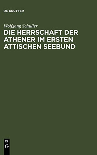 9783110047257: Die Herrschaft der Athener im Ersten Attischen Seebund