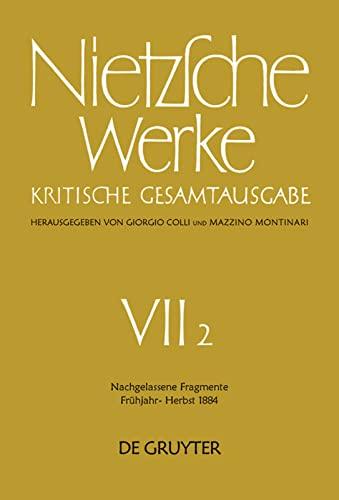 Nachgelassene Fragmente Frühjahr - Herbst 1884: Nietzsche, Friedrich Wilhelm