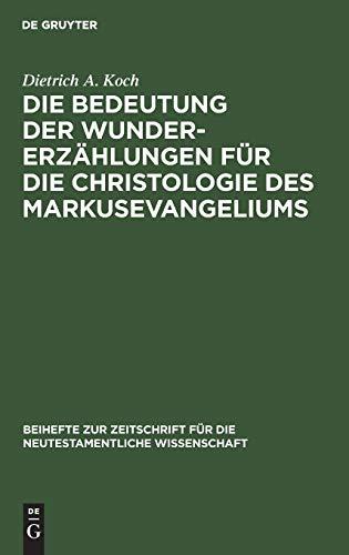9783110047837: Die Bedeutung der Wundererzählungen für die Christologie des Markusevangeliums (Beiheft zur Zeitschrift für die neutestamentliche Wissenschaft und die Kunde der älteren Kirche)