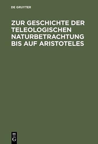 9783110051568: Zur Geschichte der teleologischen Naturbetrachtung bis auf Aristoteles (German Edition)