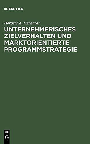 9783110057232: Unternehmerisches Zielverhalten und marktorientierte Programmstrategie