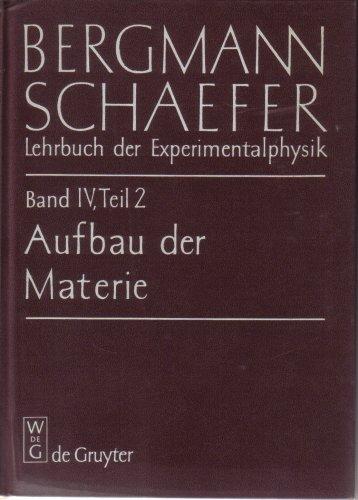 9783110066098: Bergmann-Schaefer: Lehrbuch der Experimentalphysik. Zum Gebrauch bei Akademischen Vorlesungen und zum Selbststudium. Band IV, Teil 2: Aufbau der Materie.