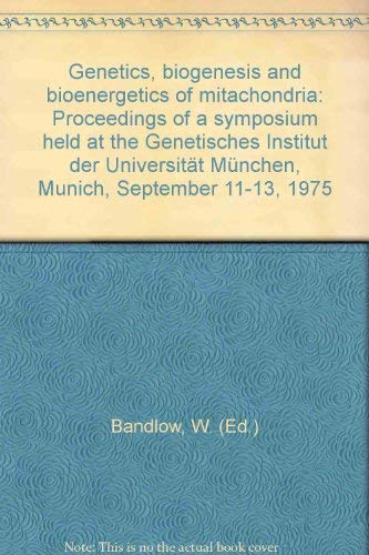 Genetics, Biogenesis and Bioenergetics of Mitochondria: Proceedings of a Symposium held at the ...