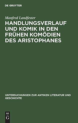 9783110069501: Handlungsverlauf und Komik in den frühen Komödien des Aristophanes (Untersuchungen zur antiken Literatur und Geschichte) (German Edition)