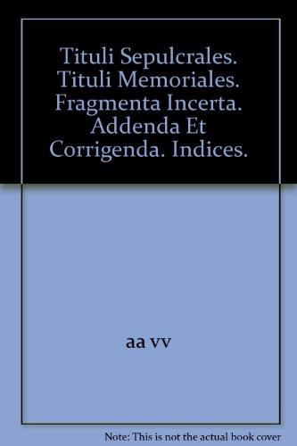 9783110070040: Tituli Sepulcrales. Tituli Memoriales. Fragmenta Incerta. Addenda Et Corrigenda. Indices.