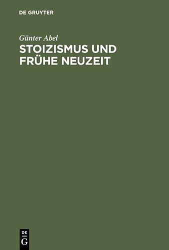 9783110072624: Stoizismus und Frühe Neuzeit: Zur Entstehungsgeschichte modernen Denkens im Felde von Ethik und Politik