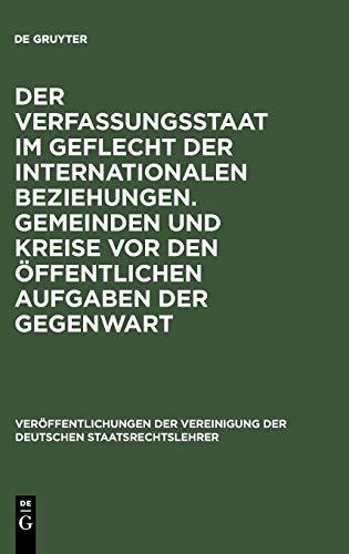 9783110076974: Der Verfassungsstaat im Geflecht der internationalen Beziehungen. Gemeinden und Kreise vor den öffentlichen Aufgaben der Gegenwart (Veraffentlichungen ... Der Deutschen Staatsrecht) (German Edition)