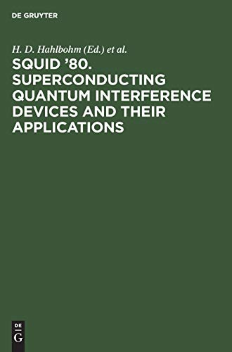 SQUID'80: Superconducting Quantum Interference Devices and Their Applications: H.D. Hahlbohm ...