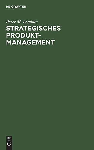 Strategisches Produktmanagement: Organisation Der Produktplanung ALS Integrativer: Peter M. Lembke
