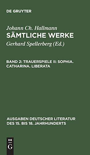 9783110082791: Trauerspiele: Sophia, Catharina, Liberata (Ausgaben Deutscher Literatur Des 15. Bis 18. Jahrhunderts) (German Edition)