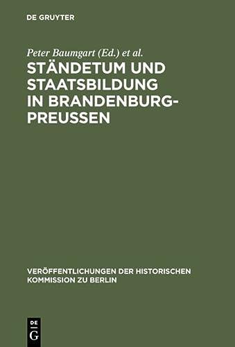 9783110095173: Ständetum und Staatsbildung in Brandenburg-Preußen: Ergebnisse einer internationalen Fachtagung (Veröffentlichungen Der Historischen Kommission Zu Berlin)