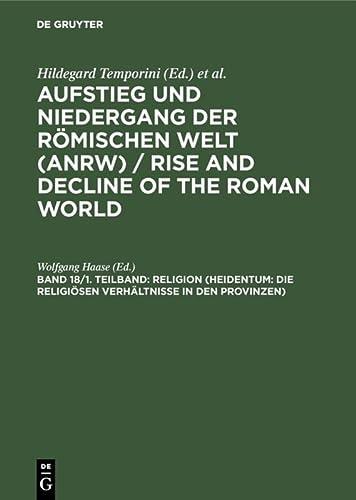 9783110100501: 18: Religion (Heidentum: Die Religiosen Verhaltnisse in Den Provinzen) (AUFSTIEG UND NIEDERGANG DER ROMISCHEN WELT) (German Edition)
