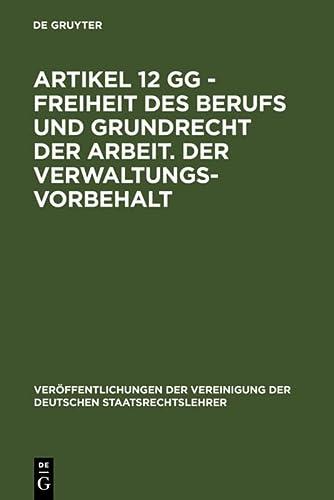 Artikel 12 Gg - Freiheit Des Berufs Und Grundrecht Der Arbeit. Der Verwaltungsvorbehalt: Berichte ...
