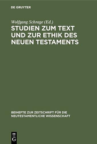 9783110104646: Studien zum Text und zur Ethik des Neuen Testaments (BEIHEFTE ZUR ZEITSCHRIFT FUR DIE NEUTESTAMENTLICHE WISSENSCHAFT UND DIE KUNDE DER ALTEREN KIRCHE)