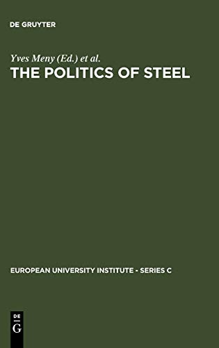9783110105179: The Politics of Steel (European Univ Inst Srs C Political&Scl Scncs, No 7)