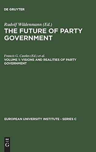 The Future of Party Government: Visions and Realities of Party Government (Series C--Political and ...