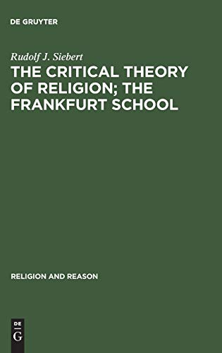 9783110107296: Critical Theory of Religion: The Frankfurt School: From Universal Pragmatic to Political Theology (Religion and reason)