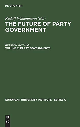 Party Governments: Vol 2: European and American Experiences (European University Institute - Series...