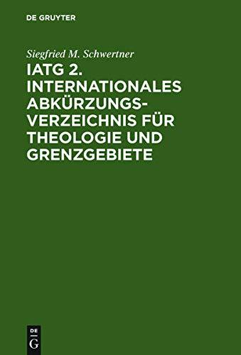IATG 2. Internationales Abkürzungsverzeichnis für Theologie und Grenzgebiete: ...