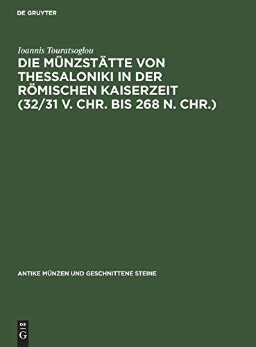 9783110111743: Die Münzstätte Von Thessaloniki in Der Römischen Kaiserzeit 32/31 V. Chr. Bis 268 N. Chr. (Antike Münzen Und Geschnittene Steine) (German Edition)
