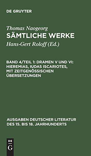 9783110113709: Dramen V Und VI: Hieremias, Iudas Iscariotes, Mit Zeitgenassischen Aoebersetzungen (Ausgaben Deutscher Literatur Des 15. Bis 18. Jahrhunderts)