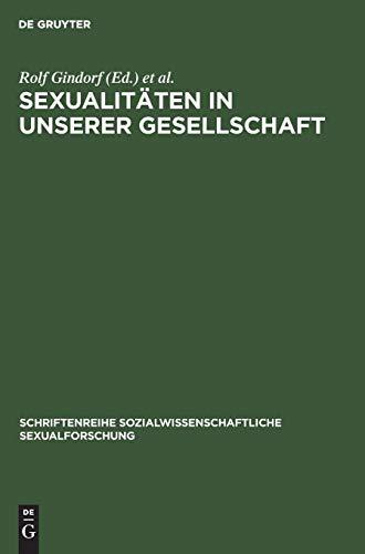 9783110113730: Sexualitaten in Unserer Gesellschaft: Beitrage Zur Geschichte, Theorie Und Empirie (Schriftenreihe Sozialwissenschaftliche Sexualforschung)
