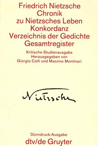 9783110118544: Chronik Zu Nietzsches Leben. Konkordanz Zur Kritischen Gesamtausgabe. Verzeichnis Der Gedichte. Gesamtregister
