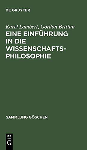 Eine Einfuhrung in Die Wissenschaftsphilosophie (Sammlung Gaschen) (German Edition) (3110120364) by Gordon Brittan; Karel Lambert