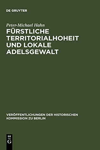 Fürstliche Territorialhoheit und lokale Adelsgewalt. Die herrschaftliche Durchdringung des l&...