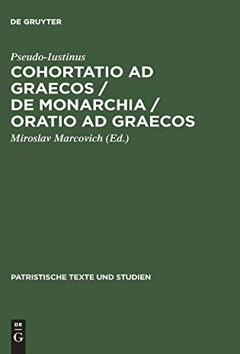 Cohortatio ad Graecos / De monarchia /: Pseudo-Iustinus: