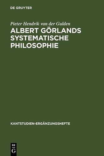Albert Gorland's Systematische Philosophie (Kantstudien-Erganzungshefte, Vol 123): Pieter ...