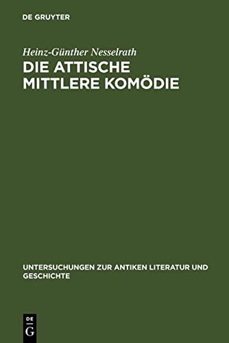 Die Attische Mittlere Komodie: Ihre Stellung in Der Antiken Literaturkritik Und Literaturgeschichte...
