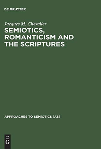 9783110122244: Semiotics, Romanticism and the Scriptures (Approaches to Semiotics)