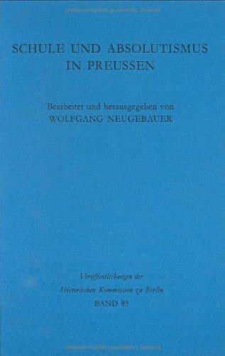 Schule Und Absolutismus in Preussen: Akten Zum Pressischen Elementarschulwesen Bis 1806 (...