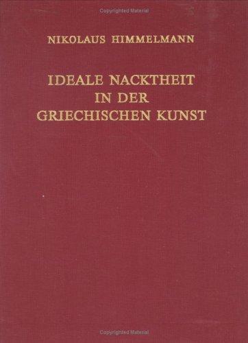9783110125702: Ideale Nacktheit in Der Griechischen Kunst (Jahrbuch Des Deutschen Archaologischen Instituts, 26. Erganzungsheft)