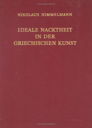 Ideale Nacktheit in der griechischen Kunst.: Himmelmann, Nikolaus.