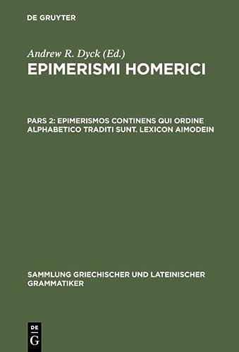 9783110127423: Epimerismi Homerici, Pars 2, Epimerismos Continens Qui Ordine Alphabetico Traditi Sunt. Lexicon Aimodein (Sammlung Griechischer Und Lateinischer Grammatiker) (Ancient Greek Edition)