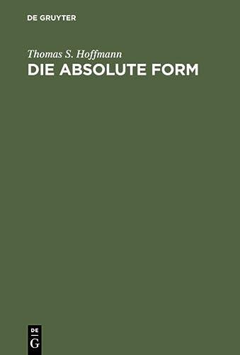 9783110128758: Die Absolute Form: Modalitat, Individualitat Und Das Prinzip Der Philosophie Nach Kant Und Hegel (German Edition)