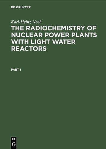 The Radiochemistry of Nuclear Power Plants with: Karl-Heinz Neeb