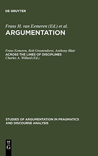 Argumentation: Across the Lines of Discipline : Frans H. Van