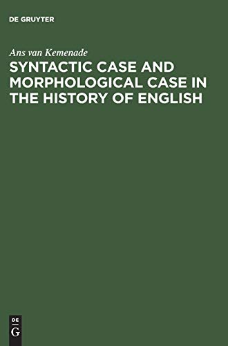 Syntactic Case And Morphological Case In The History Of English: Kemenade, Ans Van