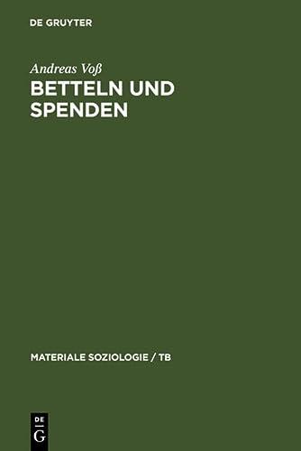 9783110135787: Betteln und Spenden: Eine soziologische Studie über Rituale freiwilliger Armenunterstützung, ihre historischen und aktuellen Formen sowie ihre sozialen Leistungen (Materiale Soziologie)