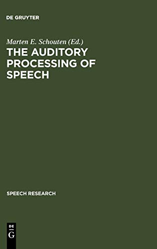 The Auditory Processing of Speech: From Sounds to Words (Speech Research Series: 10): M.E.H. ...