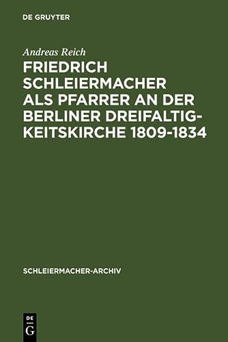 9783110136364: Friedrich Schleiermacher als Pfarrer an der Berliner Dreifaltigkeitskirche 1809-1834 (Schleiermacher-Archiv) (German Edition)