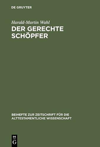 9783110136371: Der gerechte Schöpfer: Eine redaktions- und theologiegeschichtliche Untersuchung der Elihureden - Hiob 32-37 (Beihefte Zur Zeitschrift Fur Die Alttestamentliche Wissenschaft)