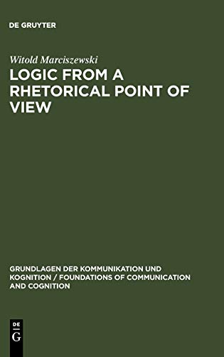 9783110136838: Logic from a Rhetorical Point of View (Trends in Linguistics)