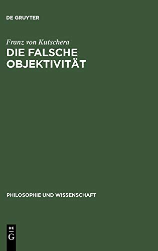 9783110137910: Die falsche Objektivität (Philosophie Und Wissenschaft)