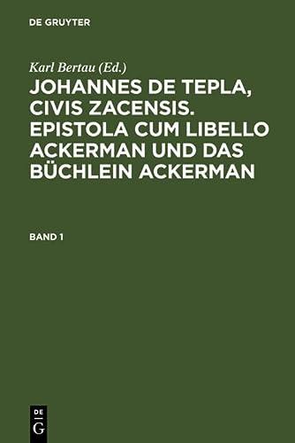 9783110140194: Johannes de Tepla, Civis Zacensis, Epistola cum Libello ackerman und Das büchlein ackerman. Band 1 (Epistola Cum Libello Ackerman Und Das Buechlein Ackerman)