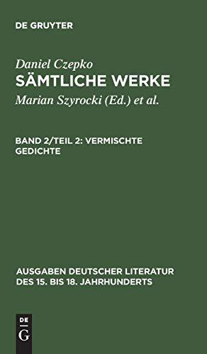 Samtliche Werke: Vermischte Gedichte Zweiter Teil - Deutsche Gedichte Bd II: Czepko, Daniel